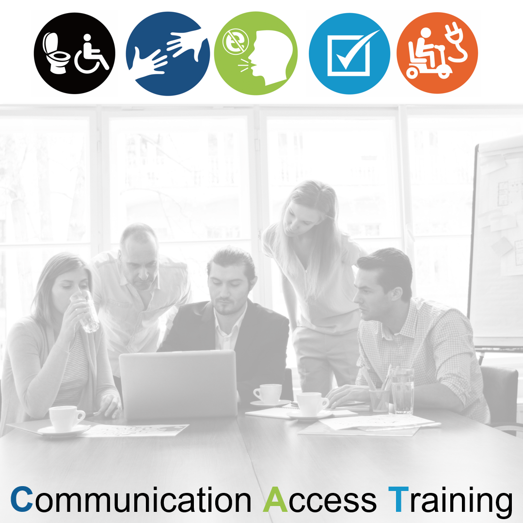 Image says Communication Access Training with a group of business people looking at a laptop and pictograms showing accessibility themes (accessible toilet, scooter charging, communication and hands)